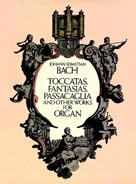 Toccatas, Fantasies, Passacaglia & Other Works for Organ