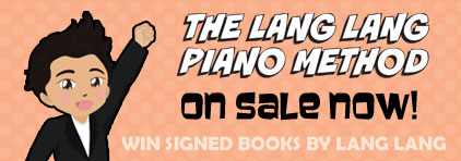 The Lang Lang Piano Method at Prima Music - Piano Music Teachers save 30% on the entire library - Sheet Music and more!